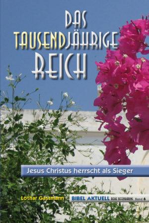 Das Tausendjährige Reich. Jesus Christus herrscht als Sieger-0