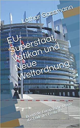 EU Superstaat Vatikan Neue Weltordnung - EU-Superstaat, Vatikan und Neue Weltordnung. Bringt die Europäische Union das Ende der Freiheit?