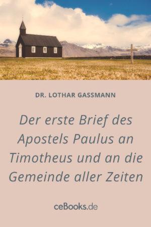 Der erste Brief des Apostels Paulus an Timotheus und an die Gemeinde aller Zeiten