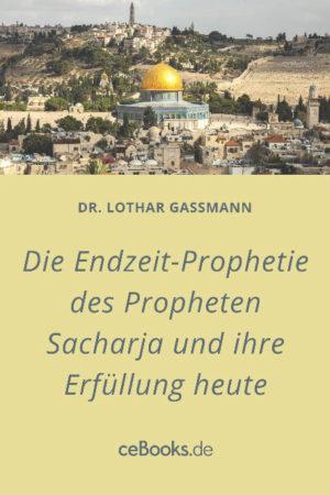 Die Endzeitprophetie 300x450 - Die Endzeit-Prophetie des Propheten Sacharja und ihre Erfüllung heute und an die Gemeinde aller Zeiten  EBook!