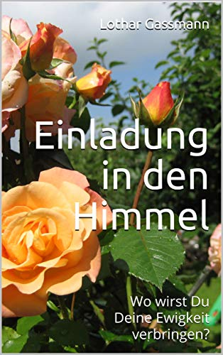 Einladung in den Himmel - EINLADUNG IN DEN HIMMEL. Wo wirst DU deine Ewigkeit verbringen?