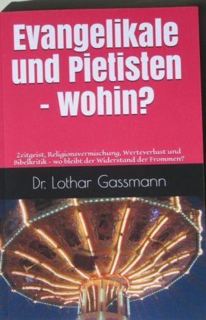 IMG 1776 2 300x466 - EVANGELIKALE UND PIETISTEN - WOHIN? Zeitgeist, Religionsvermischung, Werteverlust und Bibelkritik - wo bleibt der Widerstand der Frommen?