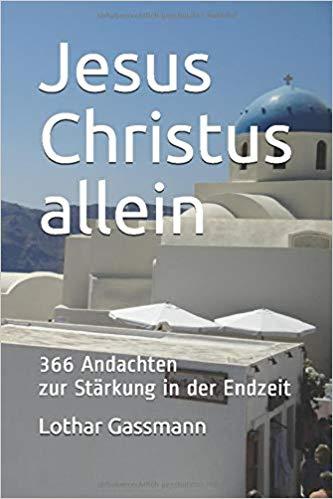 JESUS CHRISTUS ALLEIN Taschenbuch 1 - JESUS CHRISTUS ALLEIN. 366 Andachten zur Stärkung in der Endzeit