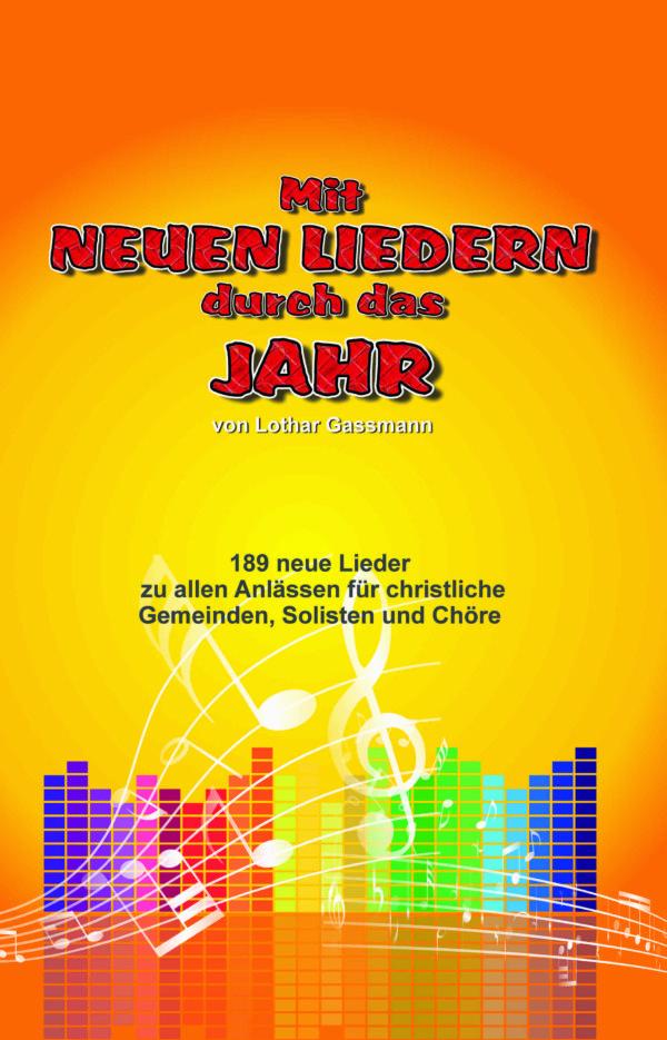 Cover Gesangbuch 600x935 - MIT NEUEN LIEDERN DURCH DAS JAHR. 189 neue Lieder zu allen Anlässen für christliche Gemeinden, Solisten und Chöre