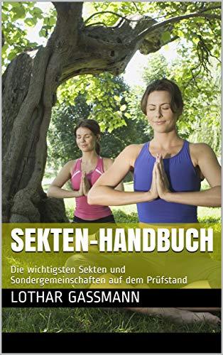 Sekten Handbuch 4. Auflage - SEKTEN-HANDBUCH. Die wichtigsten Sekten und Sondergemeinschaften auf dem Prüfstand. Bereits 4. Auflage!