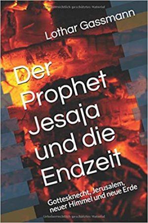 Jesaja und Endzeit 300x450 - DER PROPHET JESAJA UND DIE ENDZEIT. Gottesknecht, Jerusalem, neuer Himmel und neue Erde
