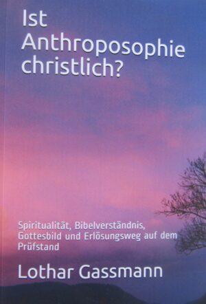 Ist Anthroposophie christlich 300x442 - IST ANTHROPOSOPHIE CHRISTLICH? Spiritualität, Bibelverständnis, Gottesbild und Erlösungsweg auf dem Prüfstand